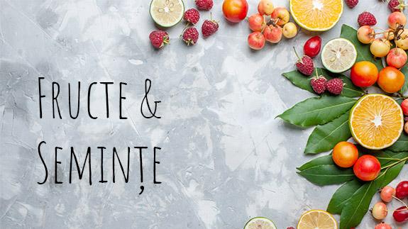 Fructe si seminte